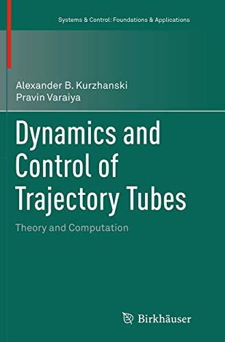 9783319363561: Dynamics and Control of Trajectory Tubes: Theory and Computation (Systems & Control: Foundations & Applications)