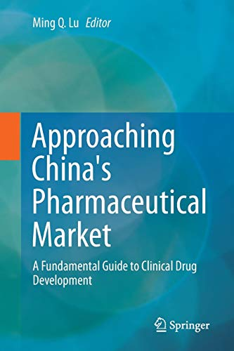 Approaching China's Pharmaceutical Market: A Fundamental Guide to Clinical Drug Development: ...