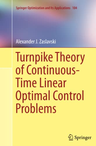 9783319366630: Turnpike Theory of Continuous-Time Linear Optimal Control Problems (Springer Optimization and Its Applications)
