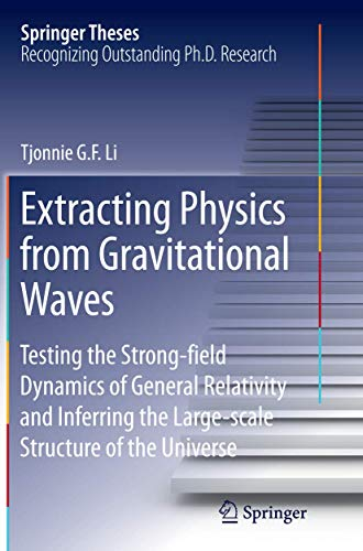 9783319366647: Extracting Physics from Gravitational Waves: Testing the Strong-field Dynamics of General Relativity and Inferring the Large-scale Structure of the Universe (Springer Theses)