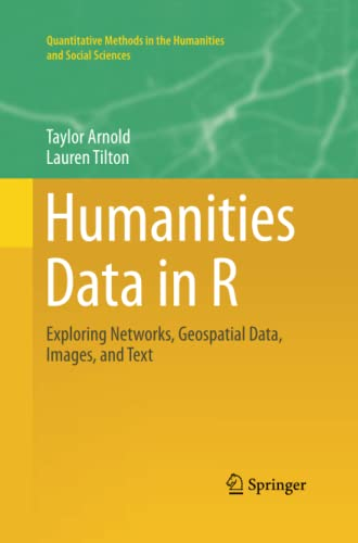 9783319366715: Humanities Data in R: Exploring Networks, Geospatial Data, Images, and Text