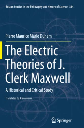 9783319367859: The Electric Theories of J. Clerk Maxwell: A Historical and Critical Study (Boston Studies in the Philosophy and History of Science)