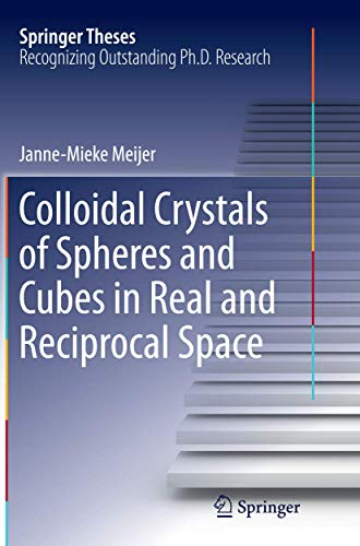 Colloidal Crystals of Spheres and Cubes in Real and Reciprocal Space (Springer Theses): Janne-Mieke...