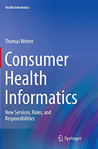 9783319368269: Consumer Health Informatics: New Services, Roles, and Responsibilities