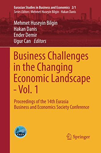 9783319369761: Business Challenges in the Changing Economic Landscape - Vol. 1: Proceedings of the 14th Eurasia Business and Economics Society Conference (Eurasian Studies in Business and Economics)