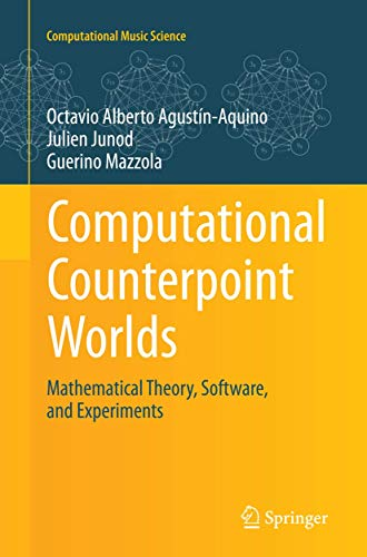 9783319371672: Computational Counterpoint Worlds: Mathematical Theory, Software, and Experiments (Computational Music Science)
