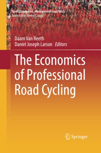 9783319371894: The Economics of Professional Road Cycling (Sports Economics, Management and Policy)
