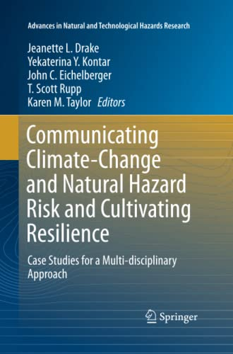 9783319372808: Communicating Climate-Change and Natural Hazard Risk and Cultivating Resilience: Case Studies for a Multi-disciplinary Approach (Advances in Natural and Technological Hazards Research)