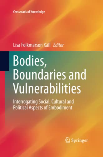 9783319373386: Bodies, Boundaries and Vulnerabilities: Interrogating Social, Cultural and Political Aspects of Embodiment (Crossroads of Knowledge)