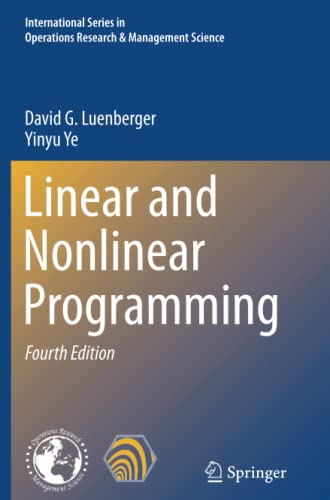 Linear and Nonlinear Programming (Paperback): David G. Luenberger,