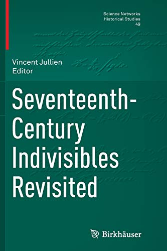 9783319374956: Seventeenth-Century Indivisibles Revisited (Science Networks. Historical Studies)