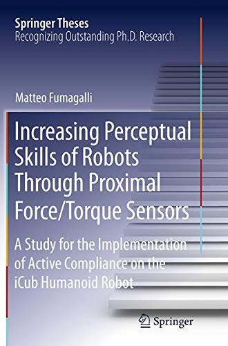9783319375731: Increasing Perceptual Skills of Robots Through Proximal Force/Torque Sensors: A Study for the Implementation of Active Compliance on the iCub Humanoid Robot (Springer Theses)