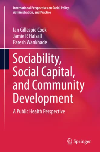 9783319375755: Sociability, Social Capital, and Community Development: A Public Health Perspective (International Perspectives on Social Policy, Administration, and Practice)