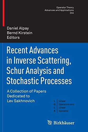 Recent Advances in Inverse Scattering, Schur Analysis and Stochastic Processes: A Collection of ...