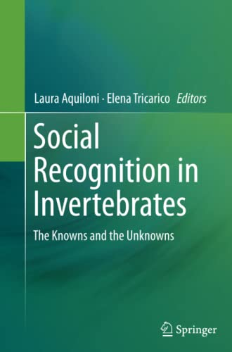 Social Recognition in Invertebrates: The Knowns and the Unknowns: Springer