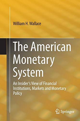 9783319379517: The American Monetary System: An Insider's View of Financial Institutions, Markets and Monetary Policy