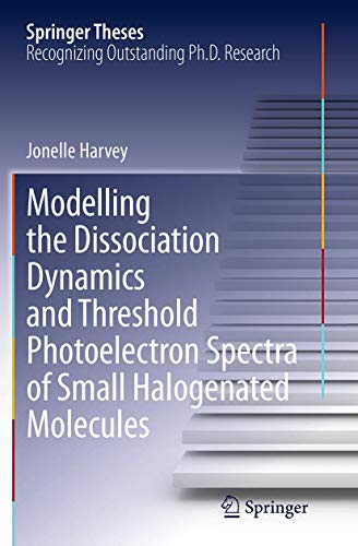 9783319379913: Modelling the Dissociation Dynamics and Threshold Photoelectron Spectra of Small Halogenated Molecules (Springer Theses)