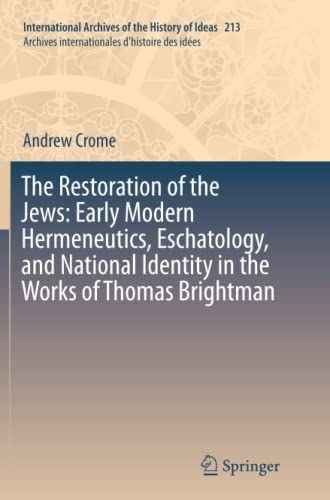 9783319380810: The Restoration of the Jews: Early Modern Hermeneutics, Eschatology, and National Identity in the Works of Thomas Brightman (International Archives of ... internationales d'histoire des idées)