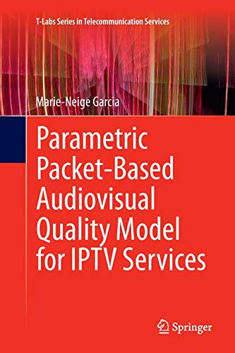 Parametric Packet-based Audiovisual Quality Model for IPTV services (T-Labs Series in ...