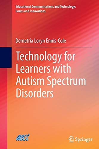 Technology for Learners with Autism Spectrum Disorders (Educational Communications and Technology: ...