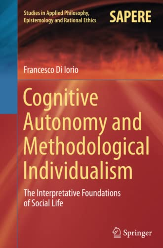 9783319383569: Cognitive Autonomy and Methodological Individualism: The Interpretative Foundations of Social Life (Studies in Applied Philosophy, Epistemology and Rational Ethics)