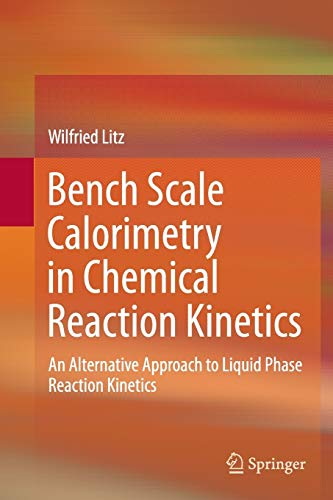 Bench Scale Calorimetry in Chemical Reaction Kinetics: An Alternative Approach to Liquid Phase ...