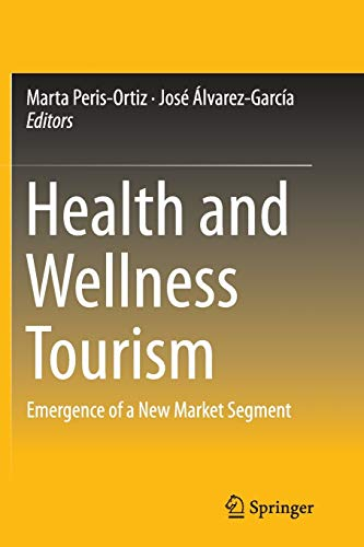 9783319385259: Health and Wellness Tourism: Emergence of a New Market Segment