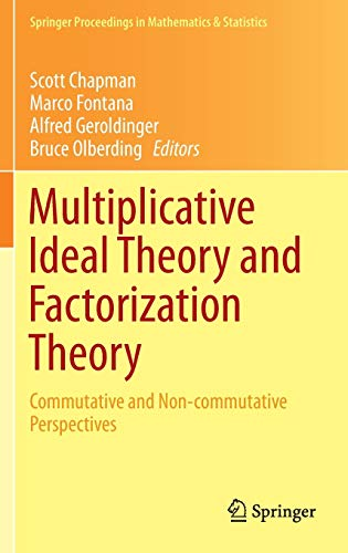 Multiplicative Ideal Theory and Factorization Theory: Commutative and Non-commutative Perspectives ...