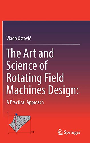 9783319390796: The Art and Science of Rotating Field Machines Design: A Practical Approach