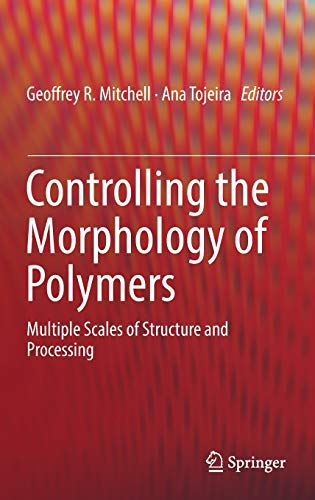 9783319393209: Controlling the Morphology of Polymers: Multiple Scales of Structure and Processing