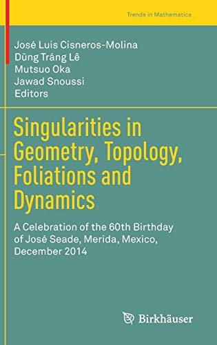 9783319393384: Singularities in Geometry, Topology, Foliations and Dynamics: A Celebration of the 60th Birthday of José Seade, Merida, Mexico, December 2014 (Trends in Mathematics)