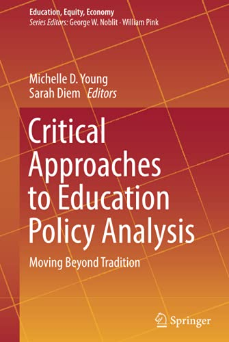 Critical Approaches to Education Policy Analysis: Moving Beyond Tradition (Education, Equity, ...