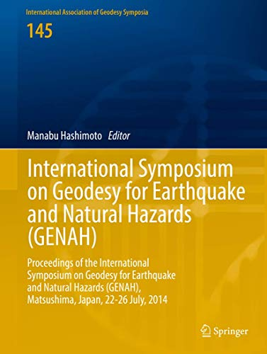 9783319397672: International Symposium on Geodesy for Earthquake and Natural Hazards (GENAH): Proceedings of the International Symposium on Geodesy for Earthquake ... Association of Geodesy Symposia)