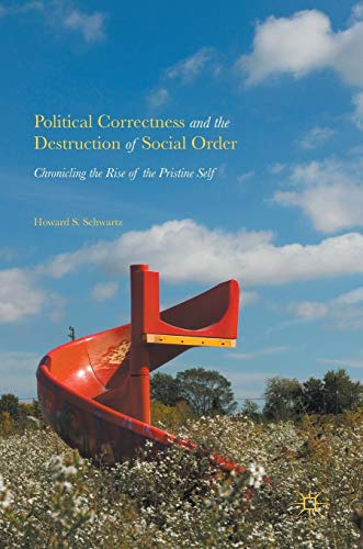 9783319398044: Political Correctness and the Destruction of Social Order: Chronicling the Rise of the Pristine Self
