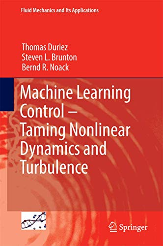 Machine Learning Control – Taming Nonlinear Dynamics and Turbulence.