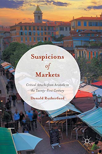 9783319408071: Suspicions of Markets: Critical Attacks from Aristotle to the Twenty-First Century