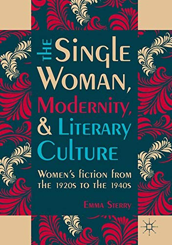 9783319408286: The Single Woman, Modernity, and Literary Culture: Women's Fiction from the 1920s to the 1940s