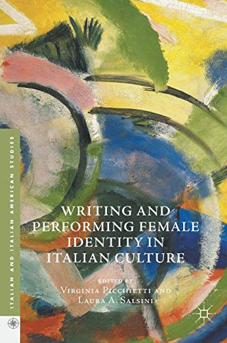 9783319408347: Writing and Performing Female Identity in Italian Culture (Italian and Italian American Studies)