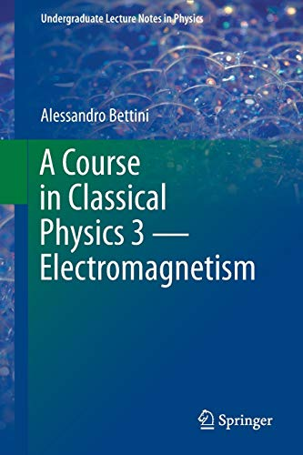 9783319408705: A Course in Classical Physics 3 - Electromagnetism (Undergraduate Lecture Notes in Physics)