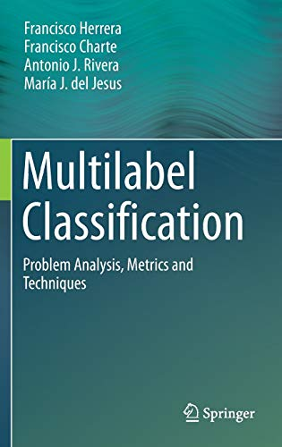 9783319411101: Multilabel Classification: Problem Analysis, Metrics and Techniques