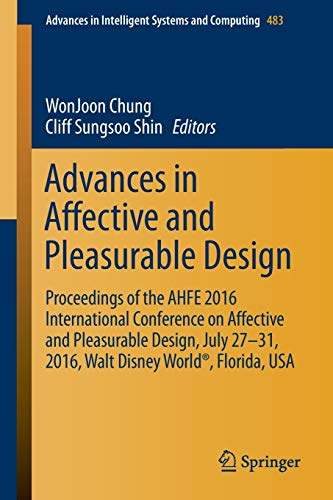 9783319416601: Advances in Affective and Pleasurable Design: Proceedings of the AHFE 2016 International Conference on Affective and Pleasurable Design, July 27-31, ... in Intelligent Systems and Computing)