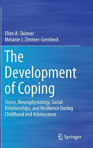 9783319417387: The Development of Coping: Stress, Neurophysiology, Social Relationships, and Resilience During Childhood and Adolescence