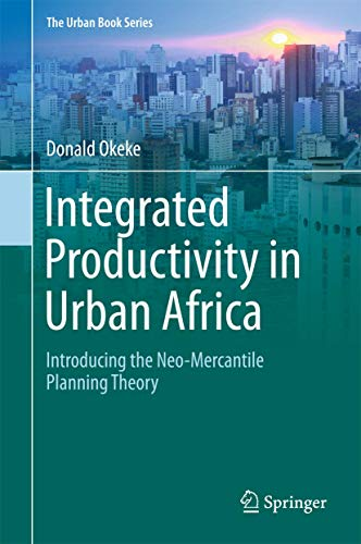 Integrated Productivity in Urban Africa: Introducing the Neo-Mercantile Planning Theory (Hardback):...