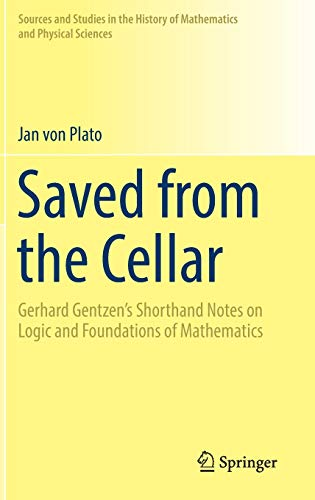 Saved from the Cellar: Gerhard Gentzen?s Shorthand Notes on Logic and Foundations of Mathematics (...