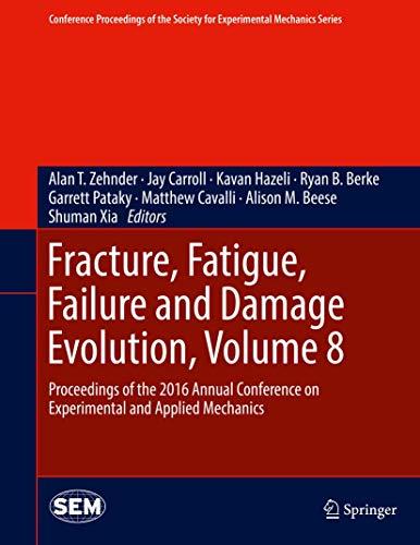 Fracture, Fatigue, Failure and Damage Evolution, Volume: Zehnder, Alan T.