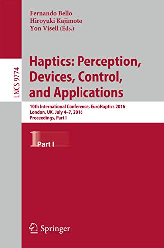 9783319423203: Haptics: Perception, Devices, Control, and Applications: 10th International Conference, EuroHaptics 2016, London, UK, July 4-7, 2016, Proceedings, Part I (Lecture Notes in Computer Science)
