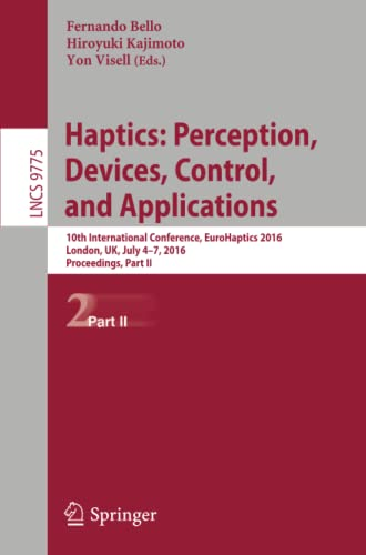 9783319423234: Haptics: Perception, Devices, Control, and Applications: 10th International Conference, EuroHaptics 2016, London, UK, July 4-7, 2016, Proceedings, Part II (Lecture Notes in Computer Science)
