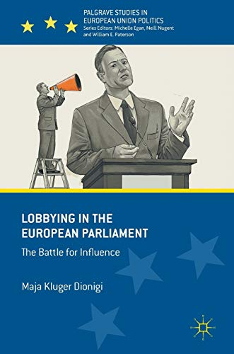 9783319426877: Lobbying in the European Parliament: The Battle for Influence (Palgrave Studies in European Union Politics)
