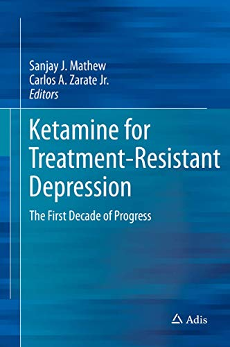 Ketamine for Treatment-Resistant Depression: The First Decade of Progress: Adis