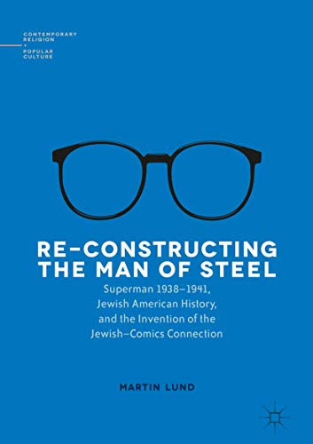 Re-Constructing the Man of Steel: Superman 1938-1941,: Martin Lund